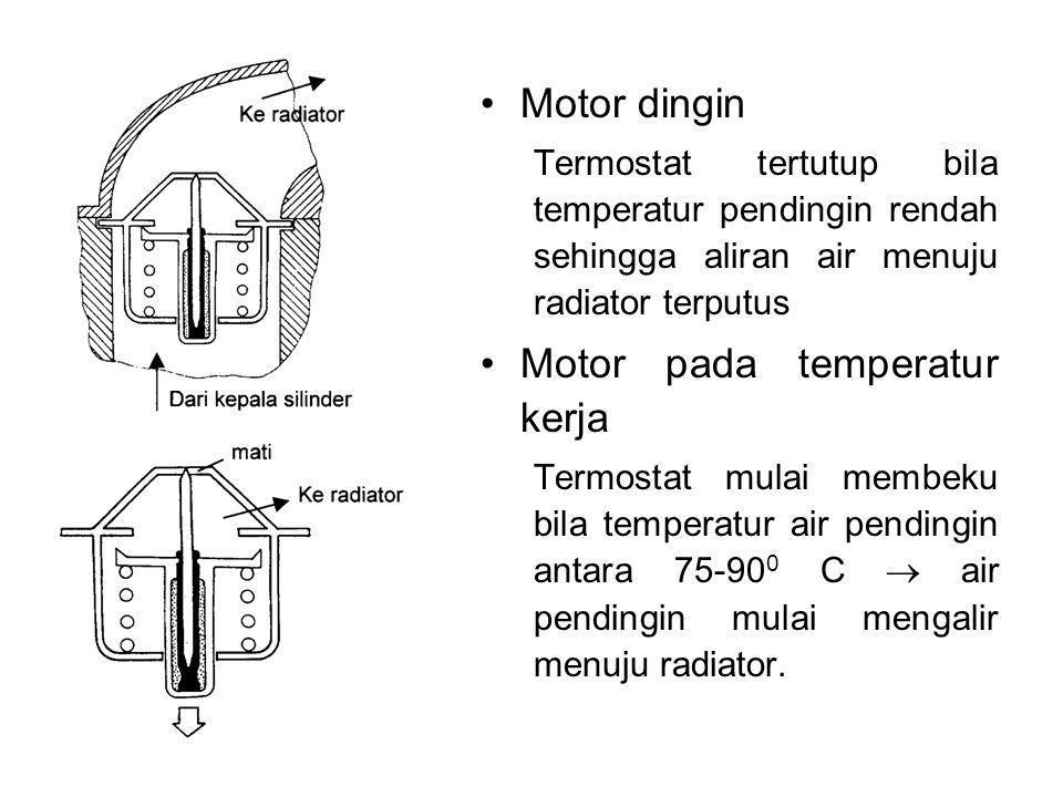 •Motor panas Termostat terbuka penuh bila air pendingin panas sekali (90-100 0 C)