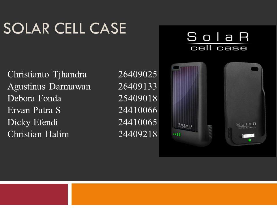 Deskripsi Ide Produk  Solar cell case = produk multifungsi: charger portable dan aksesoris tambahan untuk handphone  Solar cell case mempunyai tempat penyimpanan energi cadangan berupa baterai  Ramah lingkungan karena energi yang didapat berasal dari energi matahari diambil dengan solar panel  Terdapat baterai untuk menyimpan energi yang sudah didapat