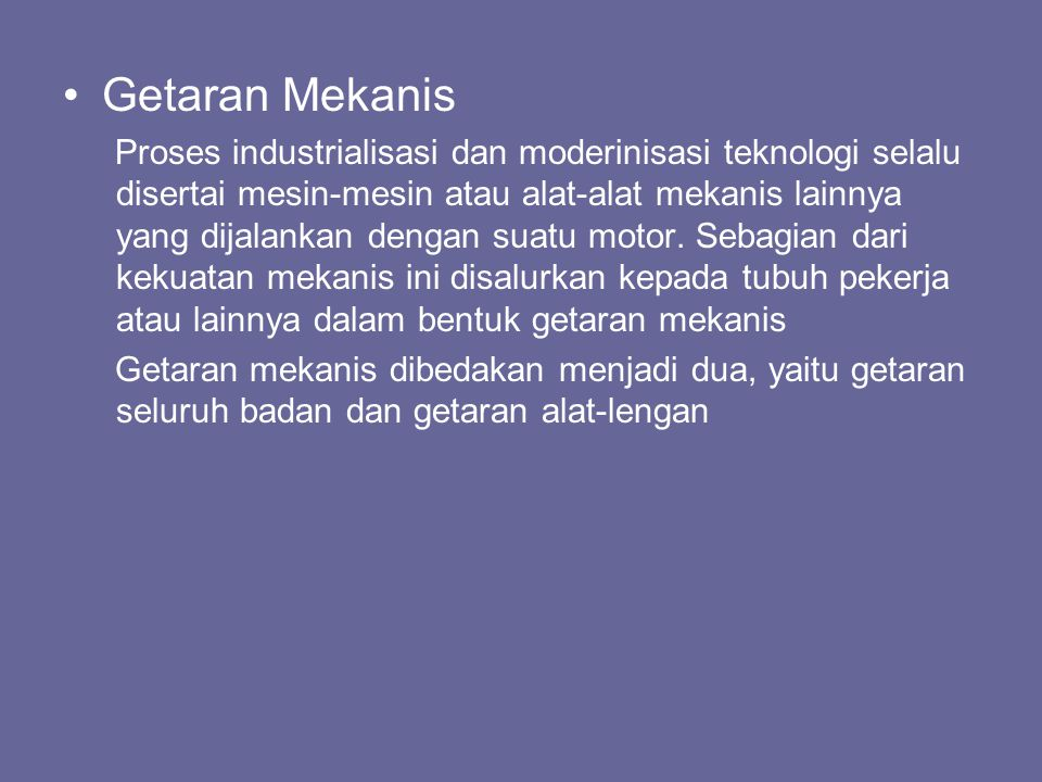 •Getaran Mekanis Proses industrialisasi dan moderinisasi teknologi selalu disertai mesin-mesin atau alat-alat mekanis lainnya yang dijalankan dengan s