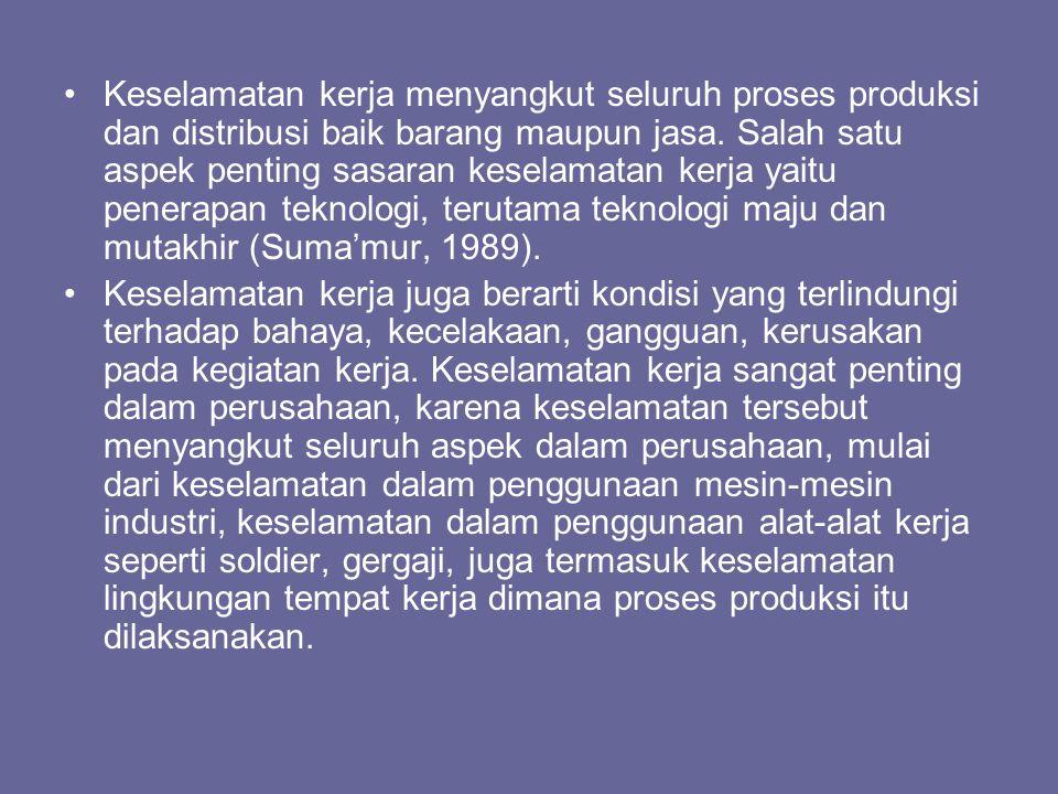 •Keselamatan kerja menyangkut seluruh proses produksi dan distribusi baik barang maupun jasa. Salah satu aspek penting sasaran keselamatan kerja yaitu