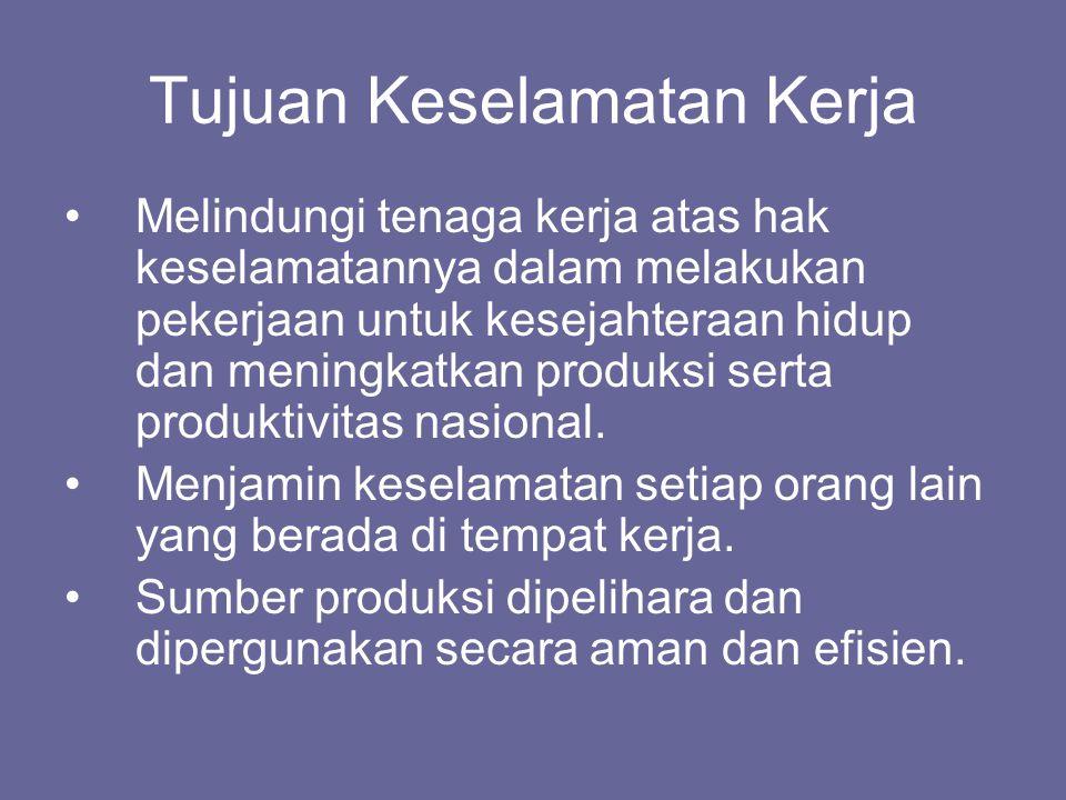 Tujuan Keselamatan Kerja •Melindungi tenaga kerja atas hak keselamatannya dalam melakukan pekerjaan untuk kesejahteraan hidup dan meningkatkan produks