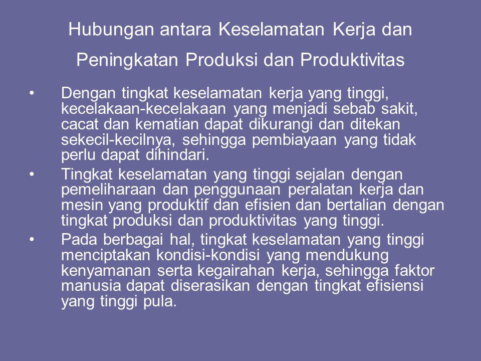 Hubungan antara Keselamatan Kerja dan Peningkatan Produksi dan Produktivitas •Dengan tingkat keselamatan kerja yang tinggi, kecelakaan-kecelakaan yang