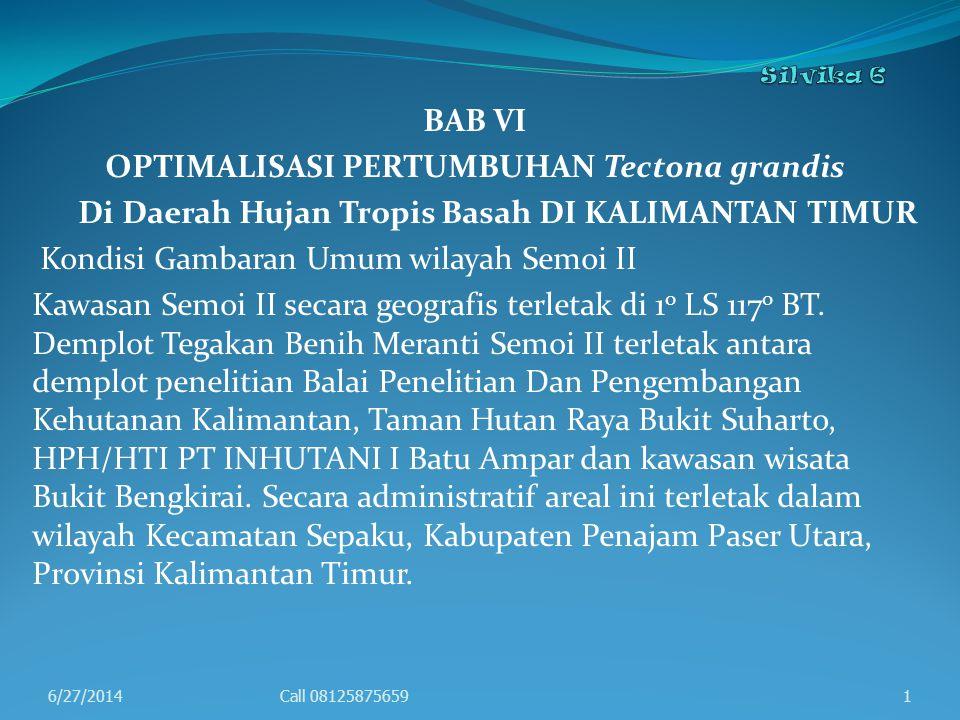 BAB VI OPTIMALISASI PERTUMBUHAN Tectona grandis Di Daerah Hujan Tropis Basah DI KALIMANTAN TIMUR Kondisi Gambaran Umum wilayah Semoi II Kawasan Semoi II secara geografis terletak di 1 o LS 117 o BT.