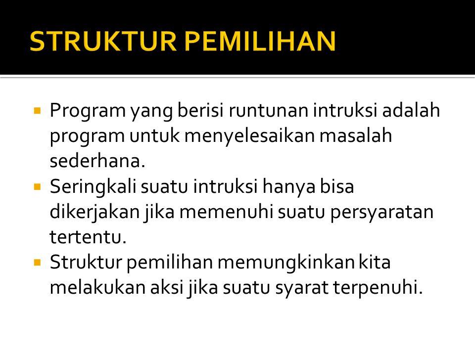  Program yang berisi runtunan intruksi adalah program untuk menyelesaikan masalah sederhana.  Seringkali suatu intruksi hanya bisa dikerjakan jika m