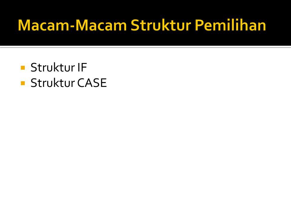  Struktur IF  Struktur CASE