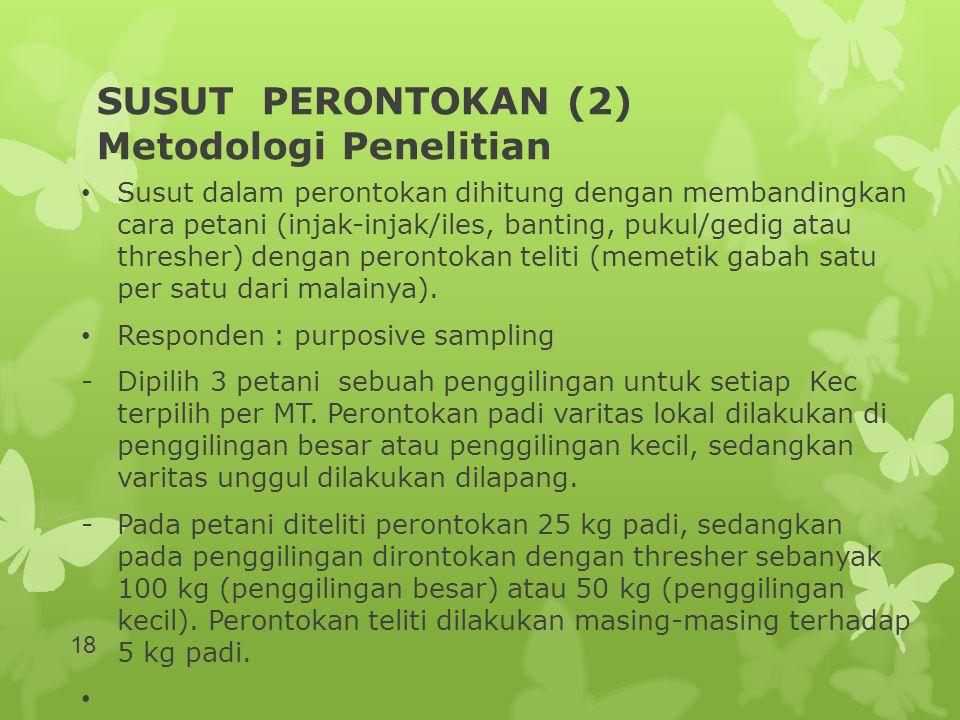 SUSUT PERONTOKAN (2) Metodologi Penelitian • Susut dalam perontokan dihitung dengan membandingkan cara petani (injak-injak/iles, banting, pukul/gedig
