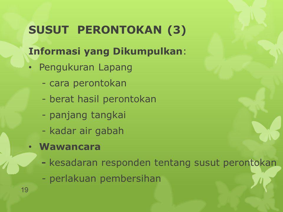 SUSUT PERONTOKAN (3) Informasi yang Dikumpulkan: • Pengukuran Lapang - cara perontokan - berat hasil perontokan - panjang tangkai - kadar air gabah •