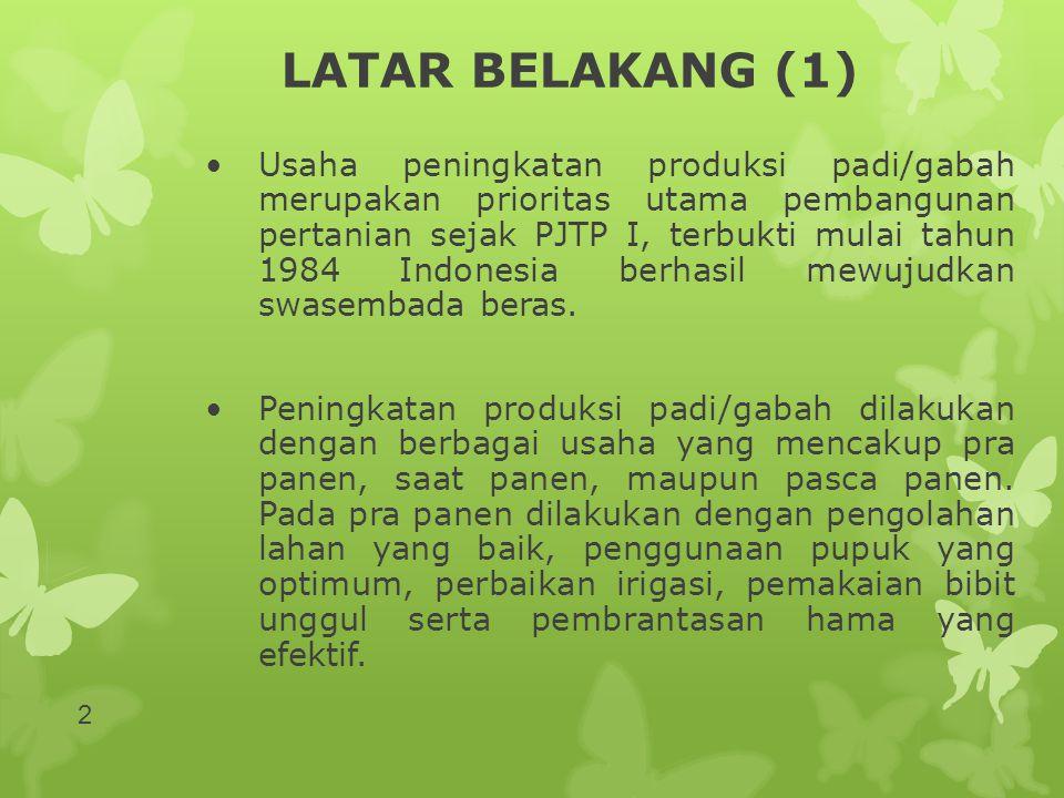 LATAR BELAKANG (1) •Usaha peningkatan produksi padi/gabah merupakan prioritas utama pembangunan pertanian sejak PJTP I, terbukti mulai tahun 1984 Indo