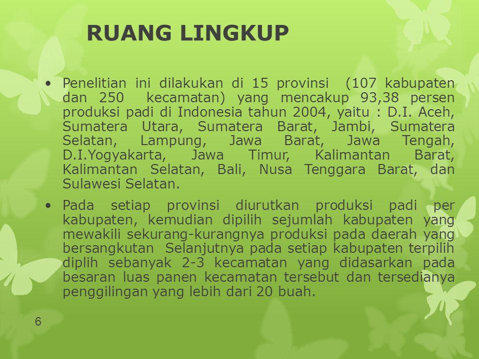 RUANG LINGKUP •Penelitian ini dilakukan di 15 provinsi (107 kabupaten dan 250 kecamatan) yang mencakup 93,38 persen produksi padi di Indonesia tahun 2