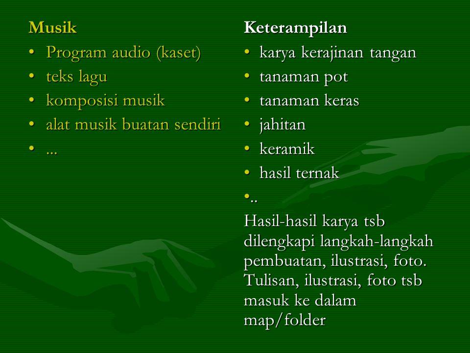 Musik •Program audio (kaset) •teks lagu •komposisi musik •alat musik buatan sendiri •... Keterampilan • karya kerajinan tangan • tanaman pot • tanaman