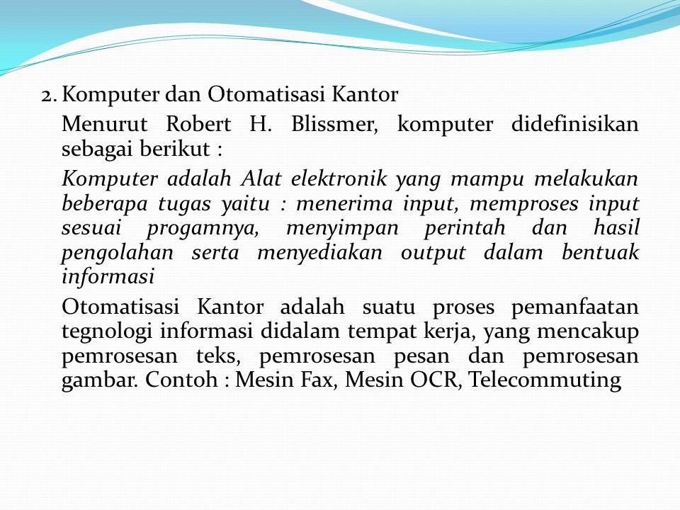 2.Komputer dan Otomatisasi Kantor Menurut Robert H.