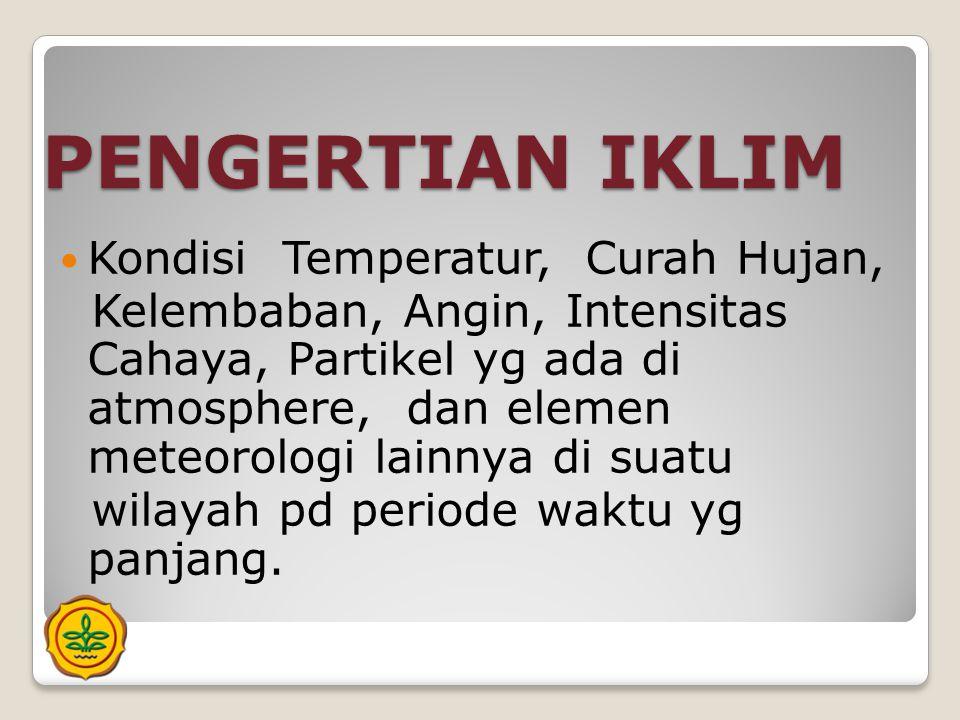 PENGERTIAN IKLIM  Kondisi Temperatur, Curah Hujan, Kelembaban, Angin, Intensitas Cahaya, Partikel yg ada di atmosphere, dan elemen meteorologi lainny