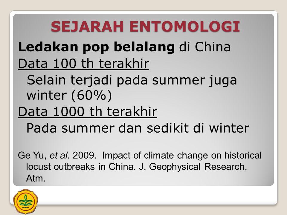 SEJARAH ENTOMOLOGI Ledakan pop belalang di China Data 100 th terakhir Selain terjadi pada summer juga winter (60%) Data 1000 th terakhir Pada summer d