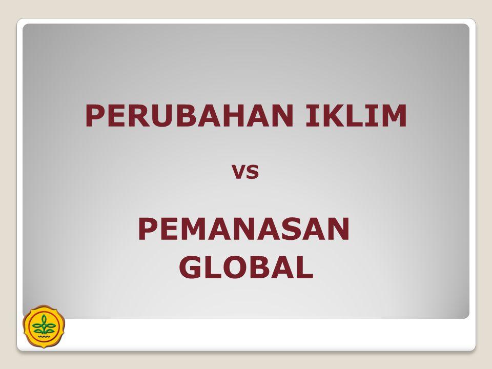 PERUBAHAN IKLIM VS PEMANASAN GLOBAL