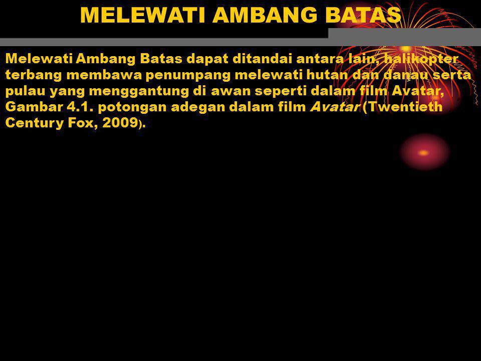 MELEWATI AMBANG BATAS Melewati Ambang Batas dapat ditandai antara lain, halikopter terbang membawa penumpang melewati hutan dan danau serta pulau yang menggantung di awan seperti dalam film Avatar, Gambar 4.1.
