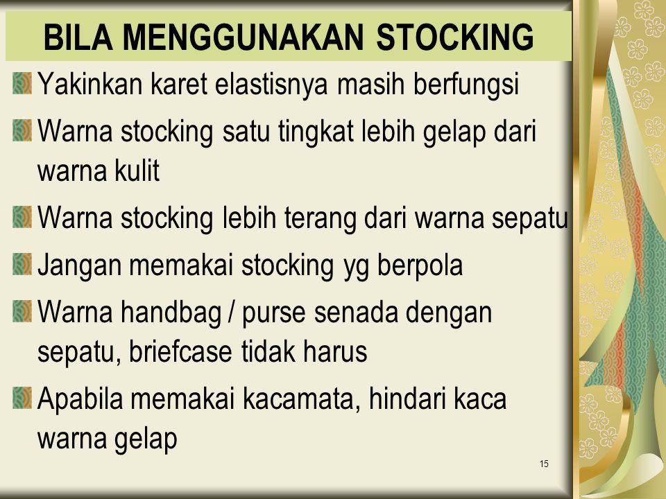 15 BILA MENGGUNAKAN STOCKING Yakinkan karet elastisnya masih berfungsi Warna stocking satu tingkat lebih gelap dari warna kulit Warna stocking lebih t