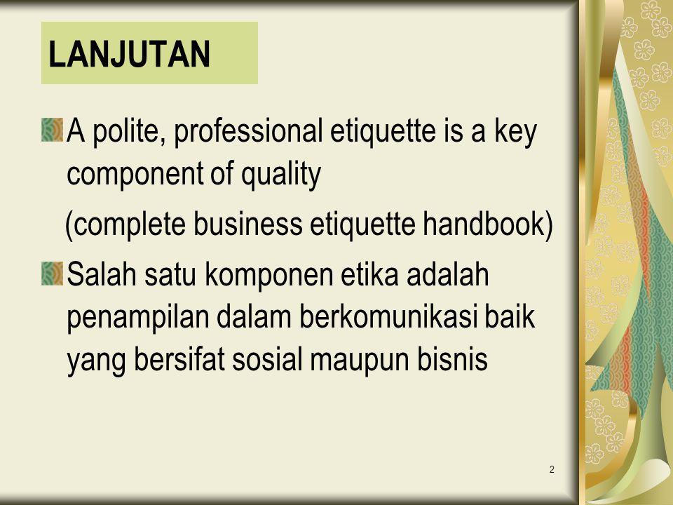 2 LANJUTAN A polite, professional etiquette is a key component of quality (complete business etiquette handbook) Salah satu komponen etika adalah pena