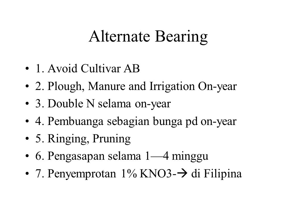 Alternate Bearing •1. Avoid Cultivar AB •2. Plough, Manure and Irrigation On-year •3. Double N selama on-year •4. Pembuanga sebagian bunga pd on-year