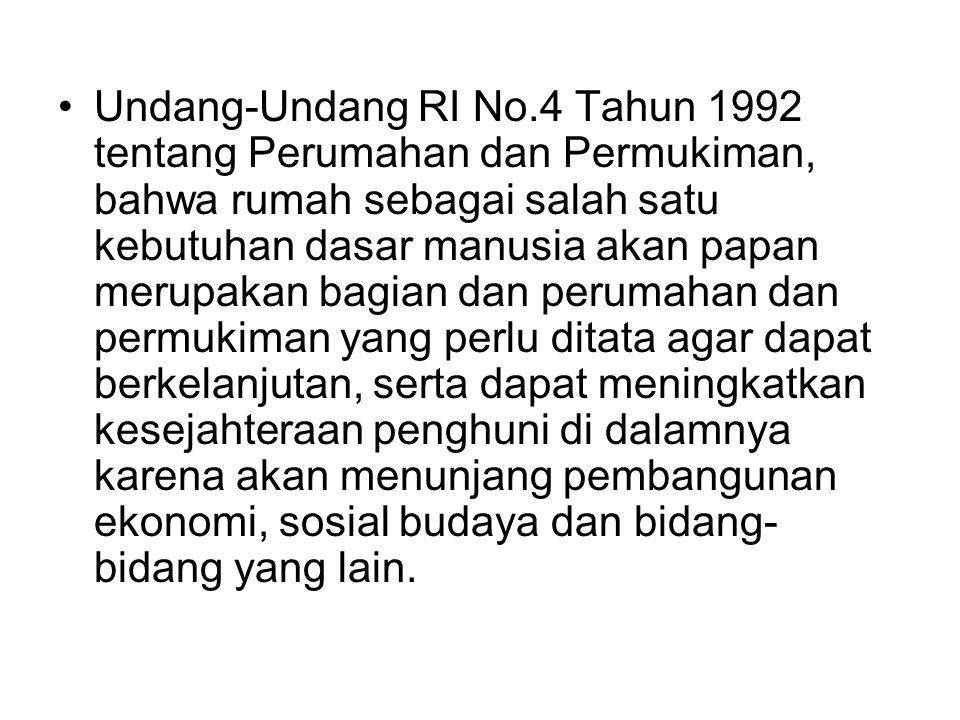 •Undang-Undang RI No.4 Tahun 1992 tentang Perumahan dan Permukiman, bahwa rumah sebagai salah satu kebutuhan dasar manusia akan papan merupakan bagian