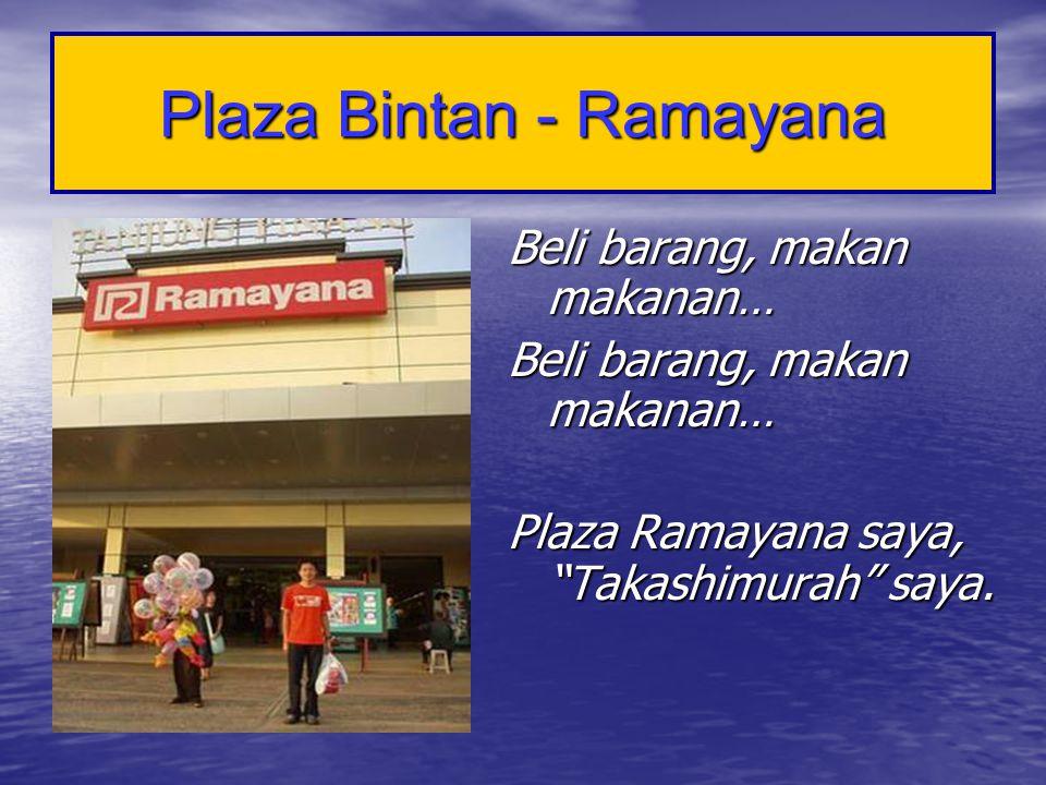 """Plaza Bintan - Ramayana Beli barang, makan makanan… Plaza Ramayana saya, """"Takashimurah"""" saya."""