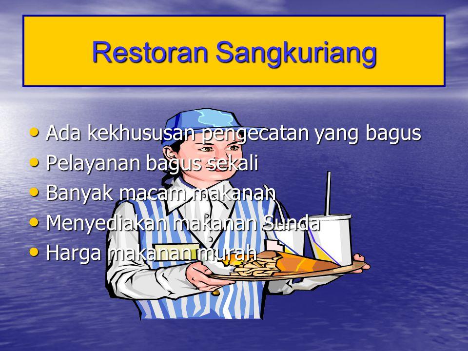 Restoran Sangkuriang • Ada kekhususan pengecatan yang bagus • Pelayanan bagus sekali • Banyak macam makanan • Menyediakan makanan Sunda • Harga makana
