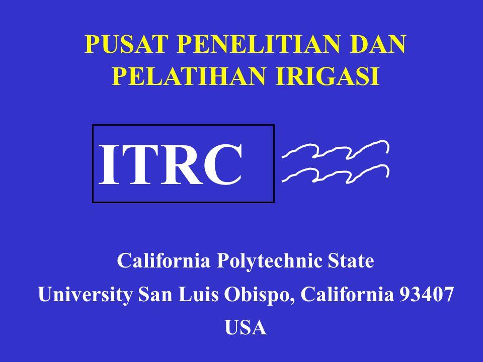 PUSAT PENELITIAN DAN PELATIHAN IRIGASI ITRC California Polytechnic State University San Luis Obispo, California 93407 USA