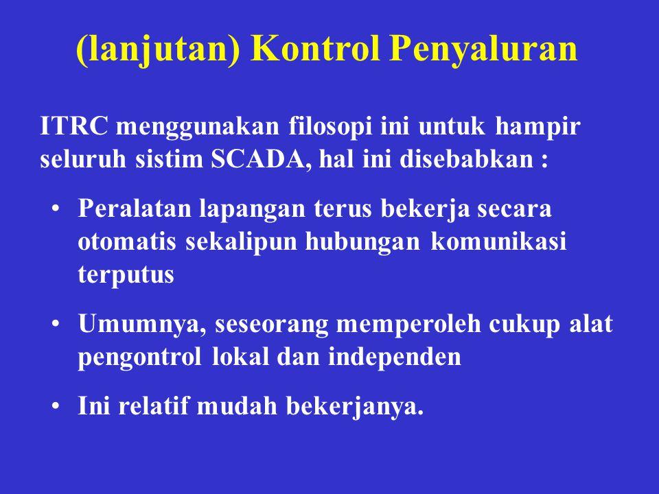 (lanjutan) Kontrol Penyaluran ITRC menggunakan filosopi ini untuk hampir seluruh sistim SCADA, hal ini disebabkan : •Peralatan lapangan terus bekerja