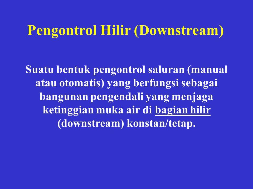 Pengontrol Hilir (Downstream) Suatu bentuk pengontrol saluran (manual atau otomatis) yang berfungsi sebagai bangunan pengendali yang menjaga ketinggia