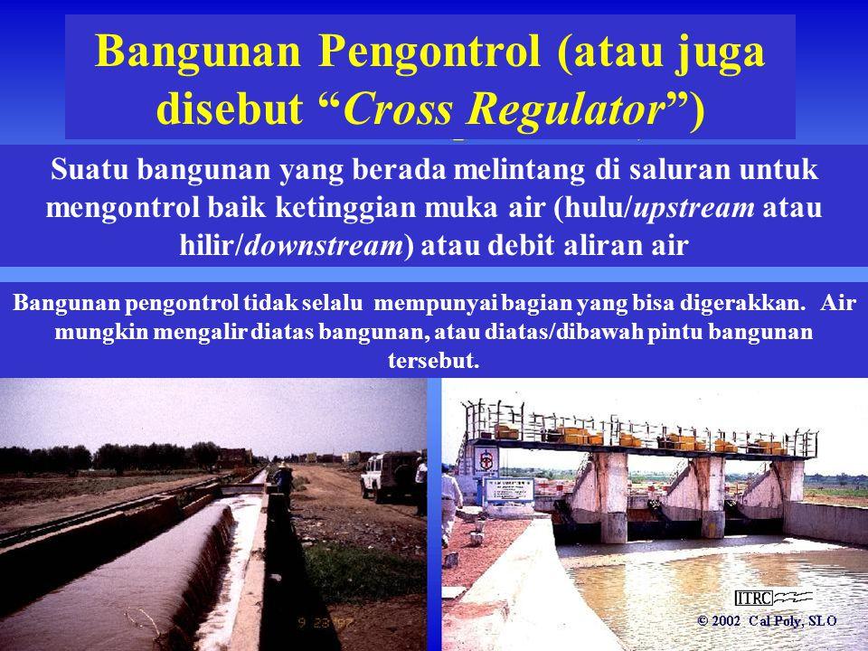 """Bangunan Pengontrol (atau juga disebut """"Cross Regulator"""") Suatu bangunan yang berada melintang di saluran untuk mengontrol baik ketinggian muka air (h"""