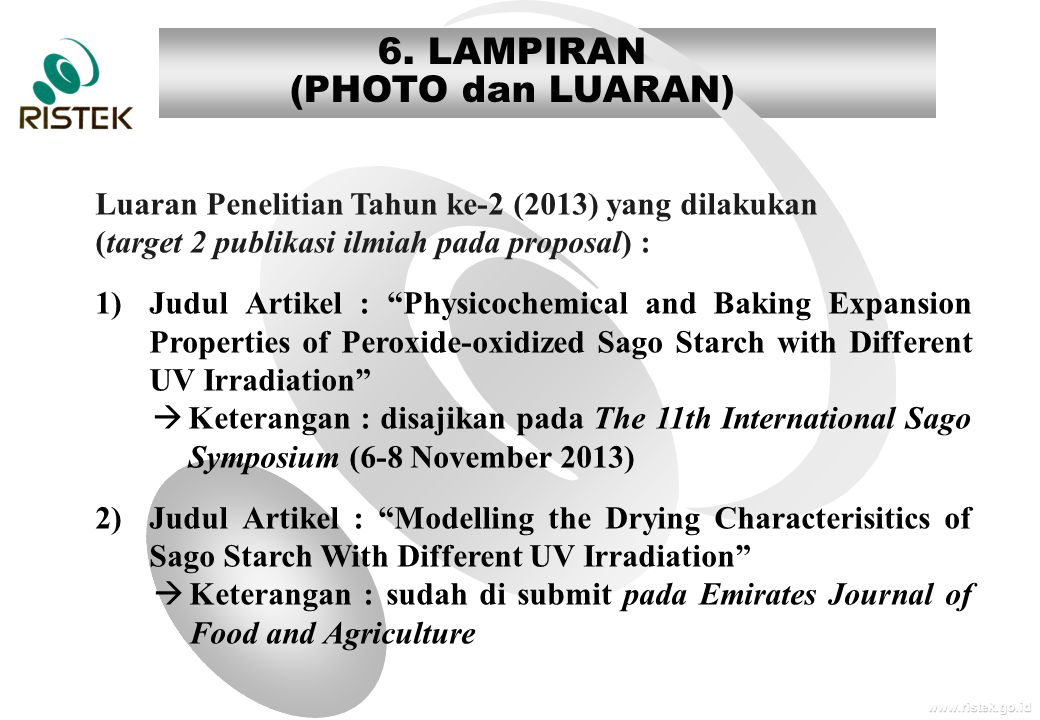 www.ristek.go.id 6. LAMPIRAN (PHOTO dan LUARAN) Luaran Penelitian Tahun ke-2 (2013) yang dilakukan (target 2 publikasi ilmiah pada proposal) : 1)Judul