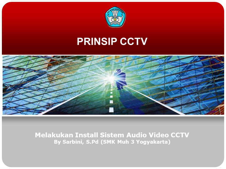 PRINSIP CCTV Melakukan Install Sistem Audio Video CCTV By Sarbini, S.Pd (SMK Muh 3 Yogyakarta)