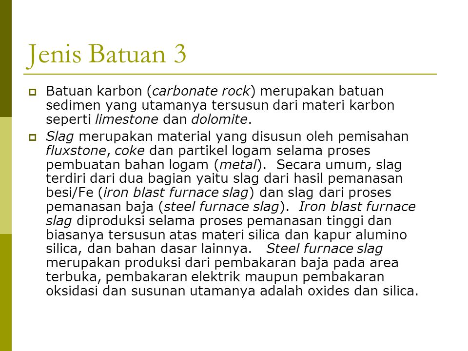 Jenis Batuan 3  Batuan karbon (carbonate rock) merupakan batuan sedimen yang utamanya tersusun dari materi karbon seperti limestone dan dolomite.  S