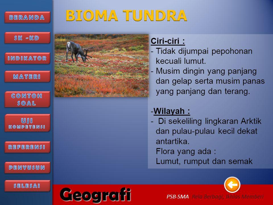 6/27/2014186/27/2014 Geografi PSB-SMA Rela Berbagi, Ikhlas Memberi Ciri-ciri : - Merupakan bioma terluas - Musim dingin cukup panjang, sedangkan musim panas sangat singkat.