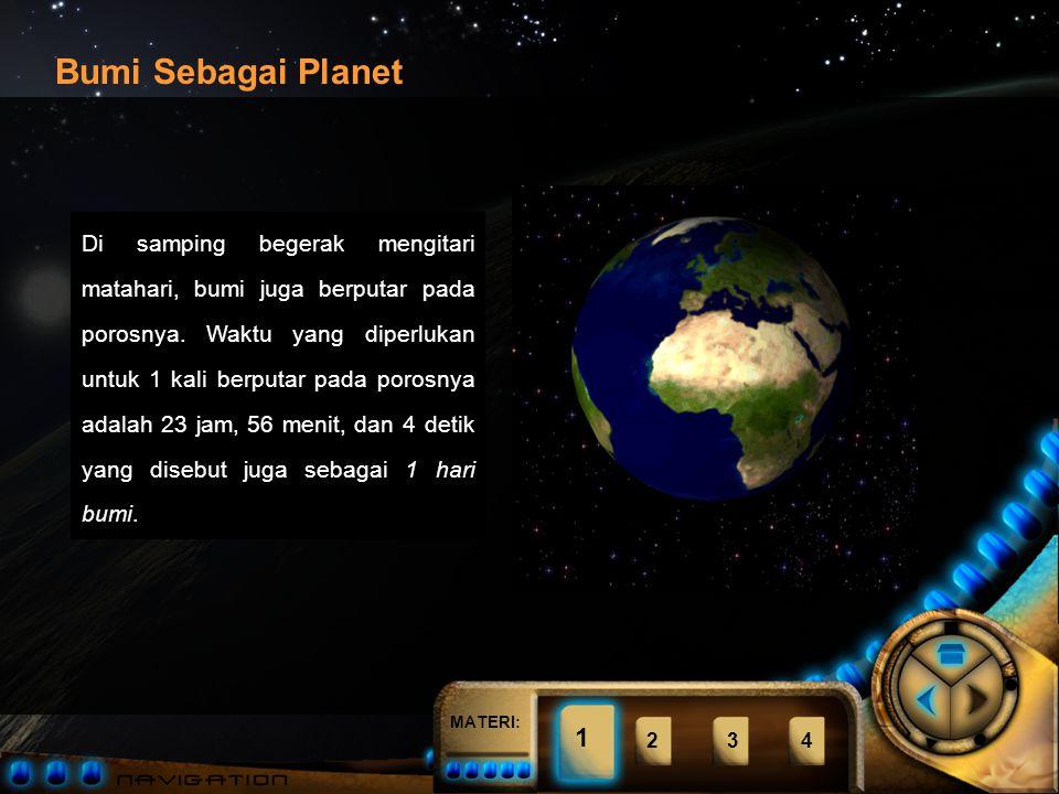 MATERI: 1234 Bumi berputar mengitari matahari dalam waktu 365 hari, 6 jam, 9 menit, 10 detik, dengan jarak tempuh 958 juta km.