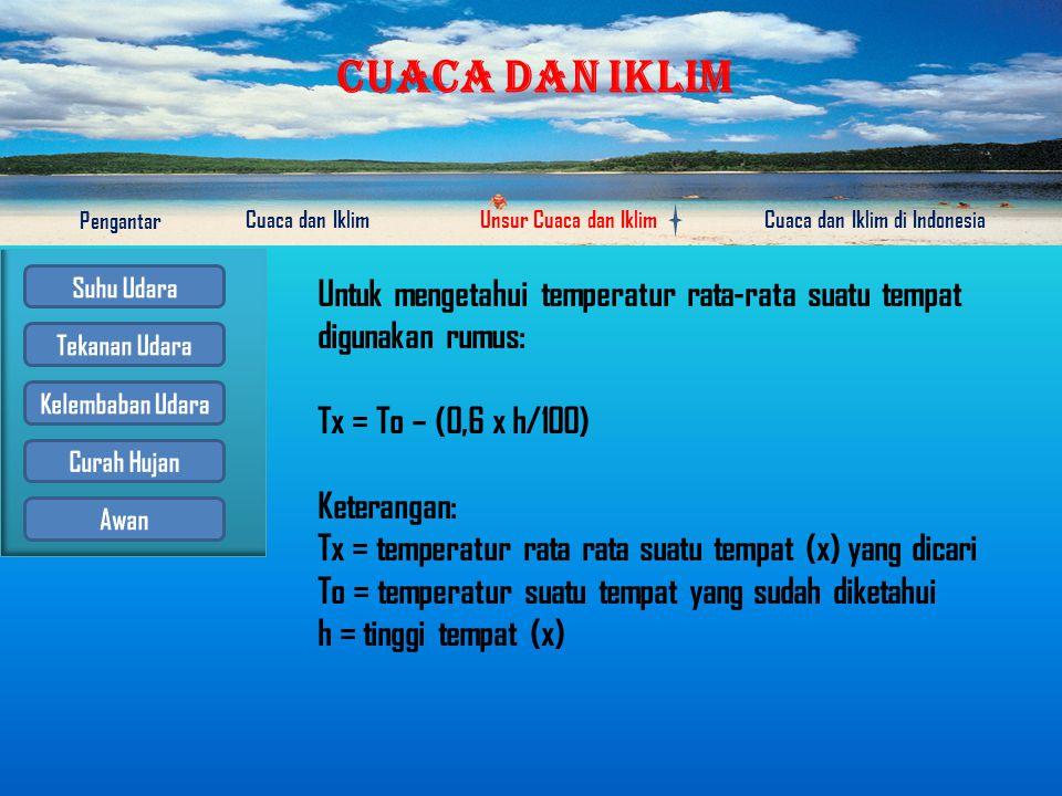 CUACA DAN IKLIM Pengantar Cuaca dan IklimUnsur Cuaca dan IklimCuaca dan Iklim di Indonesia Faktor-faktor yang mempengaruhi tinggi rendahnya suhu udara