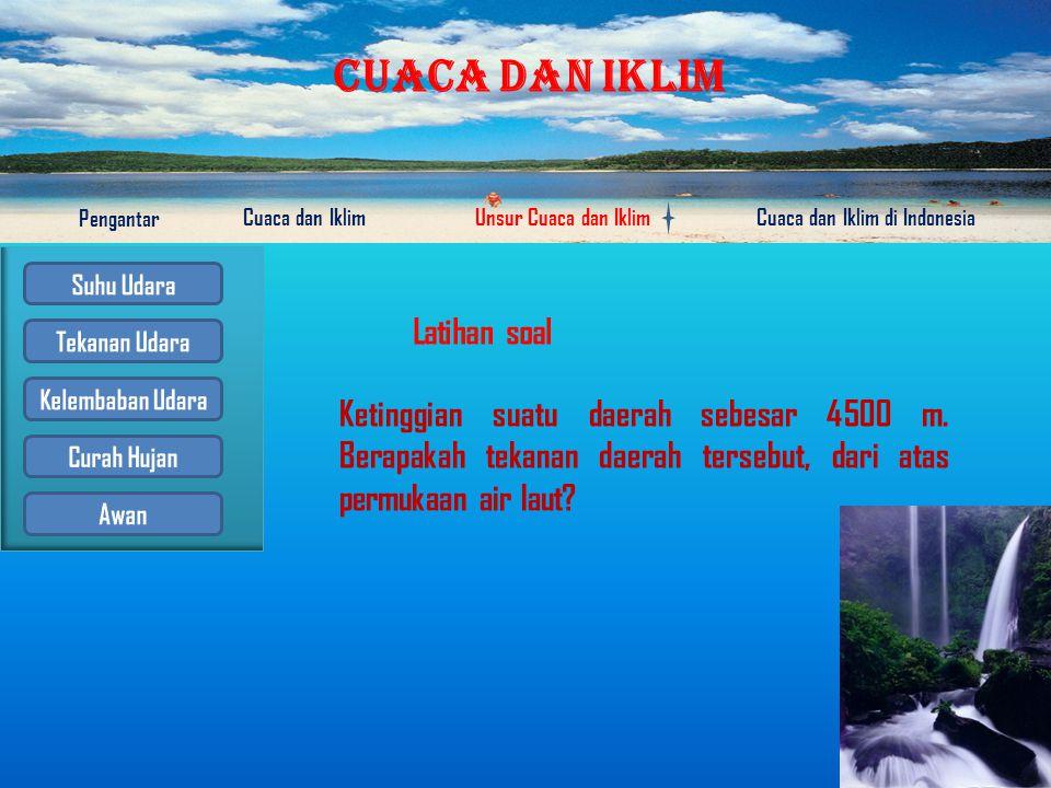 CUACA DAN IKLIM Pengantar Cuaca dan IklimUnsur Cuaca dan IklimCuaca dan Iklim di Indonesia Perhitungan Tekanan Udara Pu = 76- H/100 meter Ket: Pu : Te