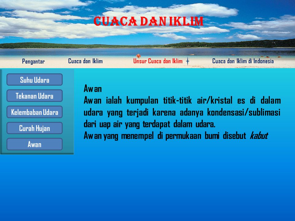 CUACA DAN IKLIM Pengantar Cuaca dan IklimUnsur Cuaca dan IklimCuaca dan Iklim di Indonesia Hujan ialah peristiwa sampainya air dalam bentuk cair maupu