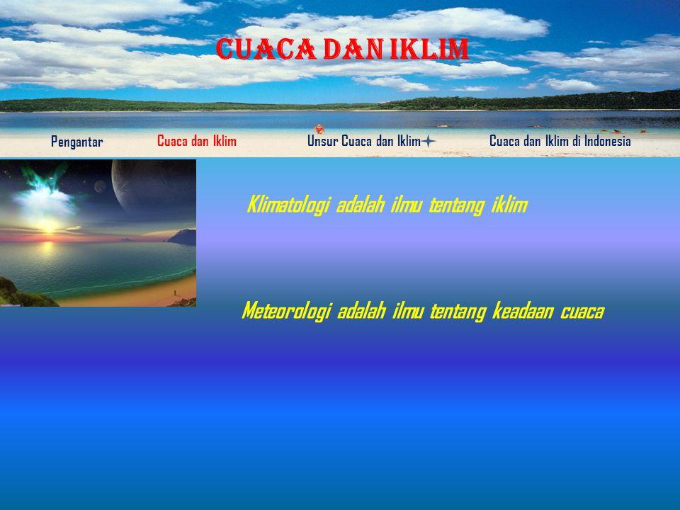 CUACA DAN IKLIM Pengantar Cuaca dan IklimUnsur Cuaca dan IklimCuaca dan Iklim di Indonesia Matahari adalah kendali iklim yang sangat penting dan sumber energi di bumi yang menimbulkan gerak udara dan arus laut.