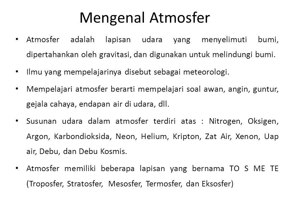 Mengenal Atmosfer • Atmosfer adalah lapisan udara yang menyelimuti bumi, dipertahankan oleh gravitasi, dan digunakan untuk melindungi bumi. • Ilmu yan