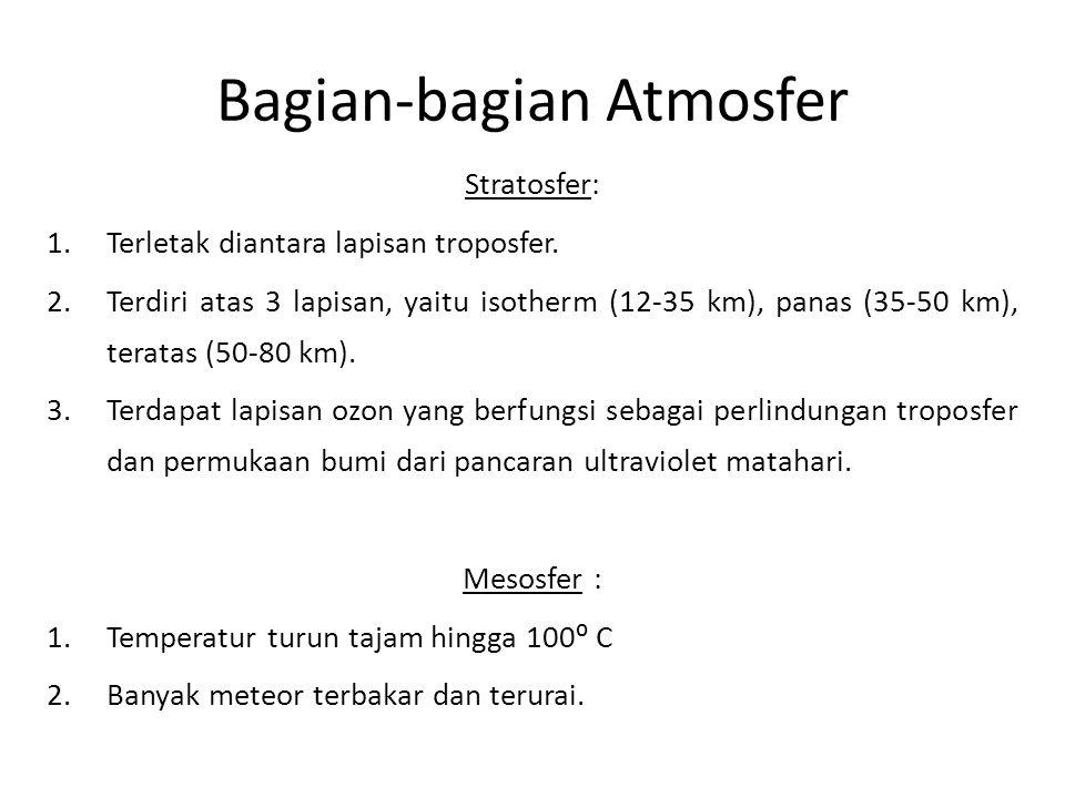 Bagian-bagian Atmosfer Stratosfer: 1.Terletak diantara lapisan troposfer. 2.Terdiri atas 3 lapisan, yaitu isotherm (12-35 km), panas (35-50 km), terat