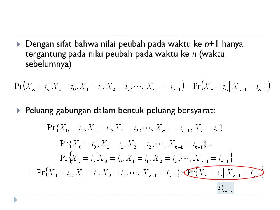  Dengan sifat bahwa nilai peubah pada waktu ke n+1 hanya tergantung pada nilai peubah pada waktu ke n (waktu sebelumnya)  Peluang gabungan dalam bentuk peluang bersyarat: