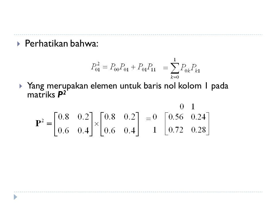  Perhatikan bahwa:  Yang merupakan elemen untuk baris nol kolom 1 pada matriks P 2