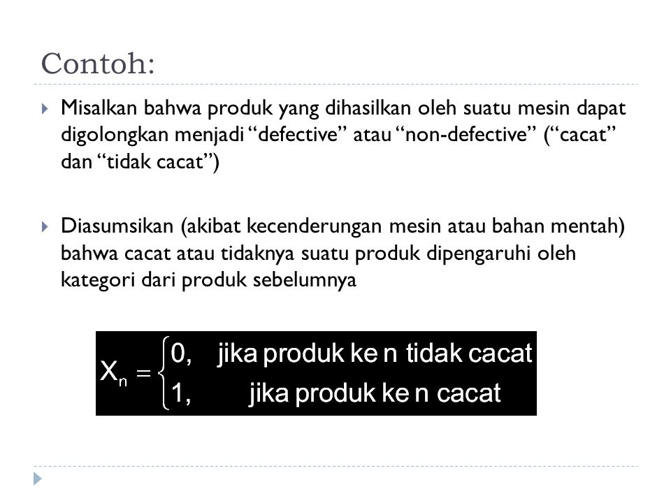"Contoh:  Misalkan bahwa produk yang dihasilkan oleh suatu mesin dapat digolongkan menjadi ""defective"" atau ""non-defective"" (""cacat"" dan ""tidak cacat"""