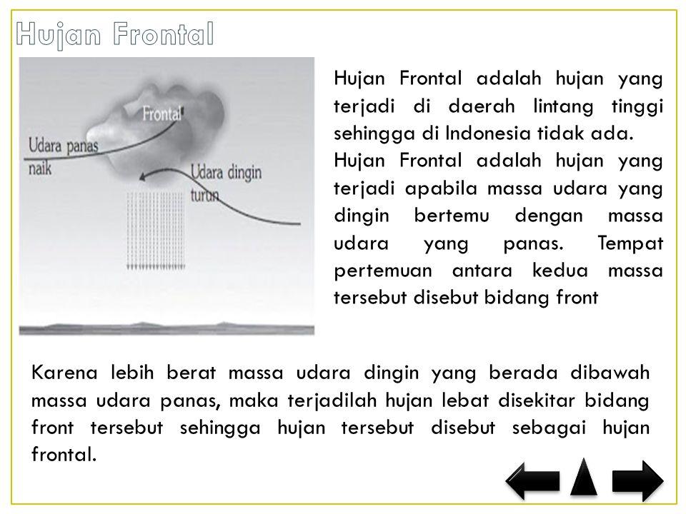 Hujan Frontal adalah hujan yang terjadi di daerah lintang tinggi sehingga di Indonesia tidak ada.