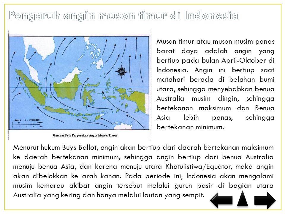 Muson timur atau muson musim panas barat daya adalah angin yang bertiup pada bulan April-Oktober di Indonesia.