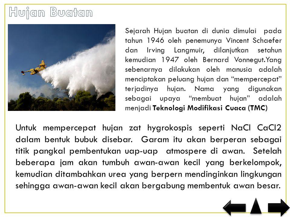 Sejarah Hujan buatan di dunia dimulai pada tahun 1946 oleh penemunya Vincent Schaefer dan Irving Langmuir, dilanjutkan setahun kemudian 1947 oleh Bernard Vonnegut.Yang sebenarnya dilakukan oleh manusia adalah menciptakan peluang hujan dan mempercepat terjadinya hujan.