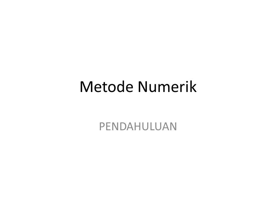 Metode Analitik versus Metode Numerik • Pertama, solusi dengan menggunakan metode numerik selalu berbentuk angka.