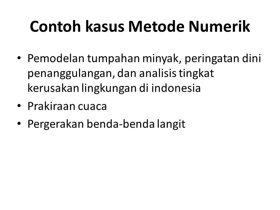 Contoh kasus Metode Numerik • Pemodelan tumpahan minyak, peringatan dini penanggulangan, dan analisis tingkat kerusakan lingkungan di indonesia • Prak