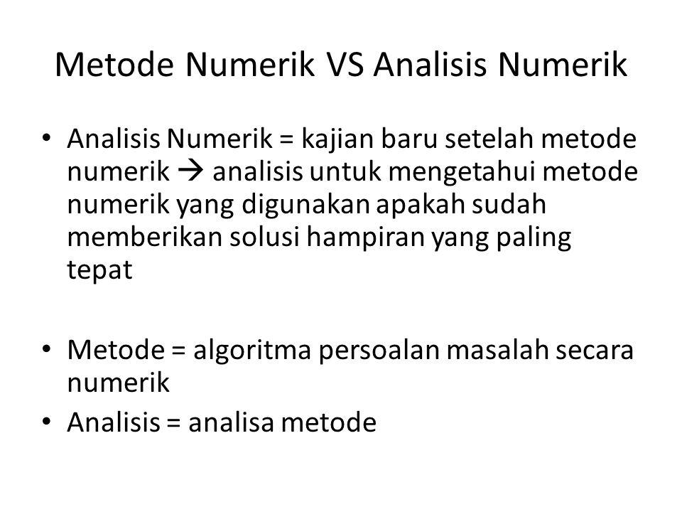 Metode Numerik VS Analisis Numerik • Analisis Numerik = kajian baru setelah metode numerik  analisis untuk mengetahui metode numerik yang digunakan a