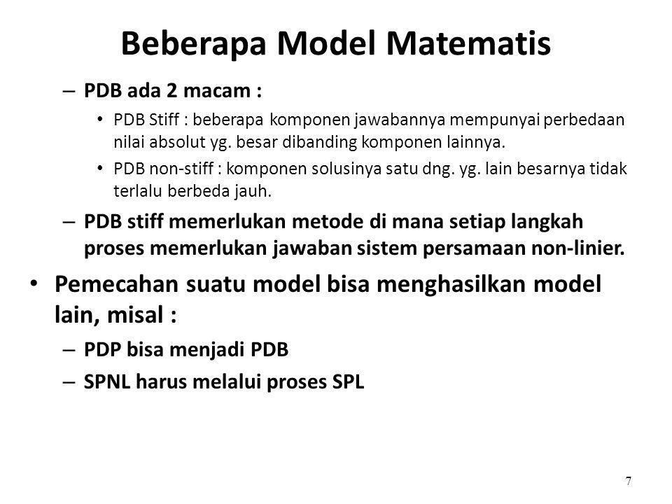 7 Beberapa Model Matematis – PDB ada 2 macam : • PDB Stiff : beberapa komponen jawabannya mempunyai perbedaan nilai absolut yg. besar dibanding kompon